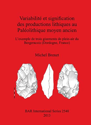 Variabilité et signification des productions lithiques au Paléolithique moyen ancien